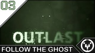 FOLLOW THE GHOST | Outlast | 03