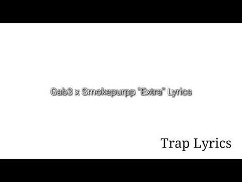 "Gab3 x Smokepurpp ""Extra"" Lyrics"