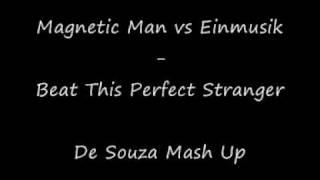 Magnetic Man vs Einmusik - Beat This Perfect Stranger.wmv