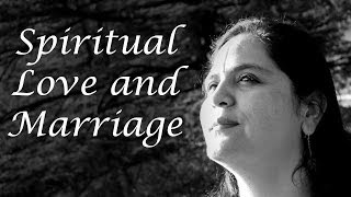 Anandmurti Gurumaa on Spiritual Love and Marriage