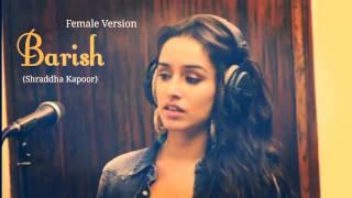 Barish | female version By shraddha Kapoor | Half Girlfriend | Latest bollywood song 2017