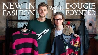 NEW IN FASHION: WITH DOUGIE POYNTER