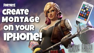 HOW TO: CREATE A FORTNITE MONTAGE ON IPHONE (100% FREE!) 2018