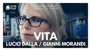 Vita Lucio Dalla Gianni Morandi | Chiara Ragnini Acoustic Cover | HOMEPLAY