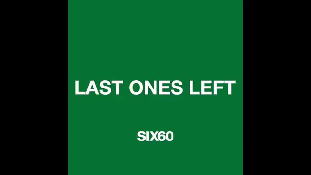 six60-last-ones-left-six60