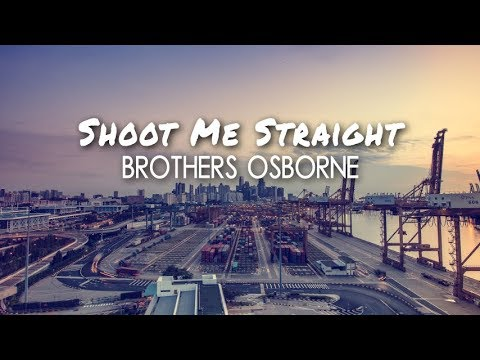 Brothers Osborne - Shoot Me Straight (Lyric Video)