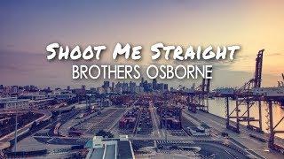 Brothers Osborne - Shoot Me Straight (Lyric Video)