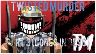 Twisted Murder : Part 3 (8 Codes) | Roblox