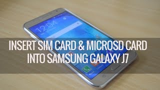 How to Insert SIM and Micro SD card into Samsung Galaxy J7