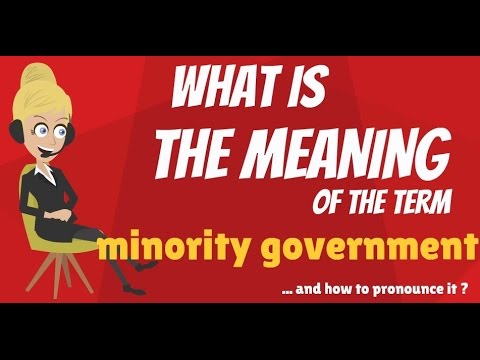 What is MINORITY GOVERNMENT? What does MINORITY GOVERNMENT mean?