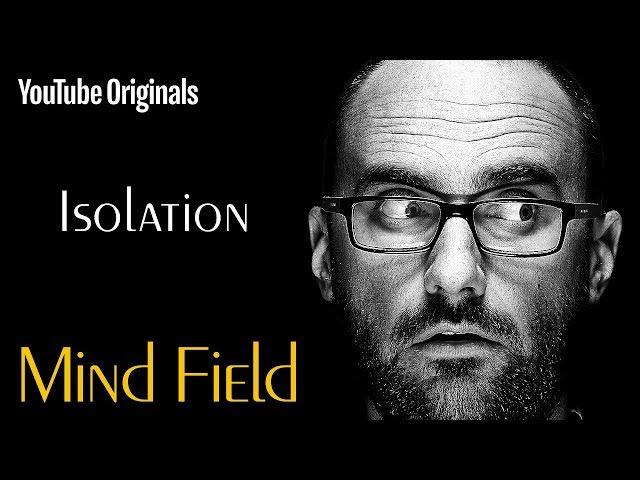 Isolation - Mind Field (Ep 1)