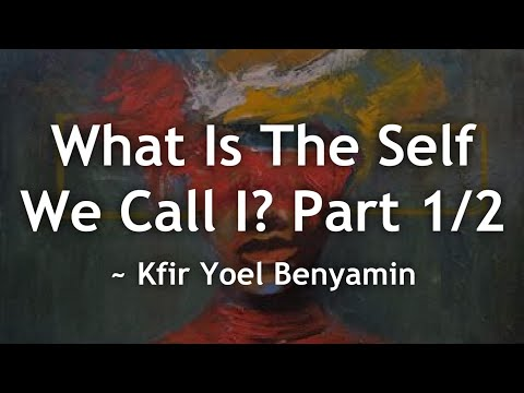 Part 1/2 What Is The Self?