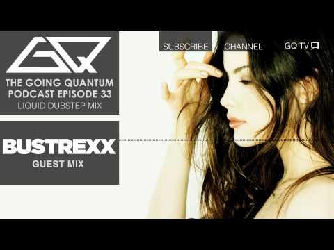 Liquid Dubstep Mix & Bustrexx Guest Mix [Ep.33]