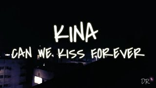 Kina - Can we kiss forever full song lyrics (ft. Adriana proenza)