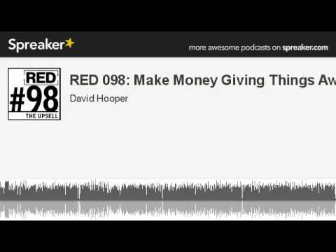 RED 098: Make Money Giving Things Away (made with Spreaker)