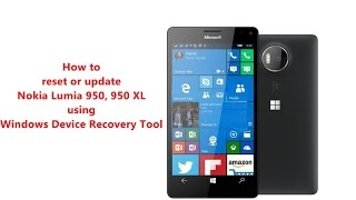 How to reset or update Nokia Lumia 950, 950 XL using Windows Device Recovery Tool ?