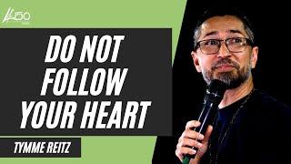 Do Not Follow Your Heart  |  Tymme Reitz