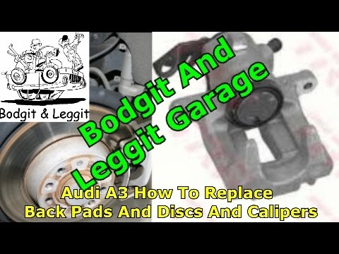 Audi A3 how to replace back pads and discs and calipers bodgit and leggit garage