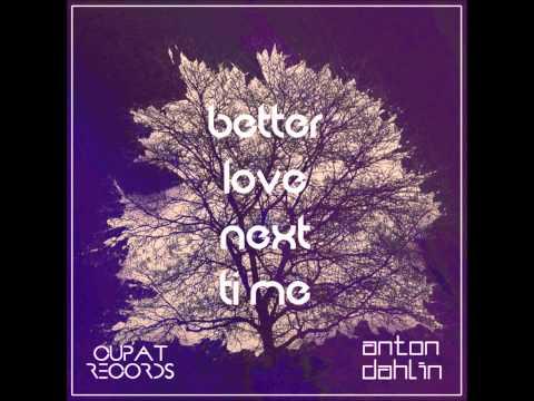 Anton Dahlin - Better Love Next Time (Original Mix)