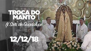 TROCA DO MANTO DE NOSSA SENHORA DE GUADALUPE | 12/12/2018