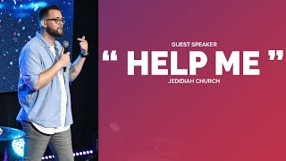 """HELP ME"" :: Guest Speaker -- Jedidiah Church"