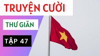 Truyện Cười Việt Nam Và Thế Giới Chọn Lọc P47- Tuyển tập truyện cười hay nhất.