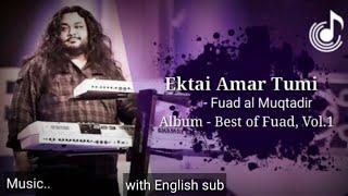Fuad - Ektai Amar Tumi | Bangla lyric | with English sub | Lyrics Bangla