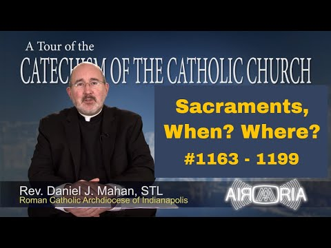 Tour of the Catechism #38 - Sacraments, When? Where?