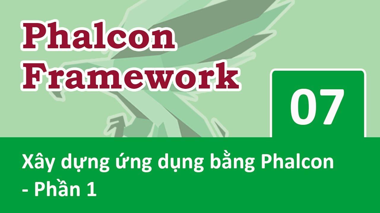 Phalcon Framework – 07 Xây dựng ứng dụng bằng Phalcon – Phần 1