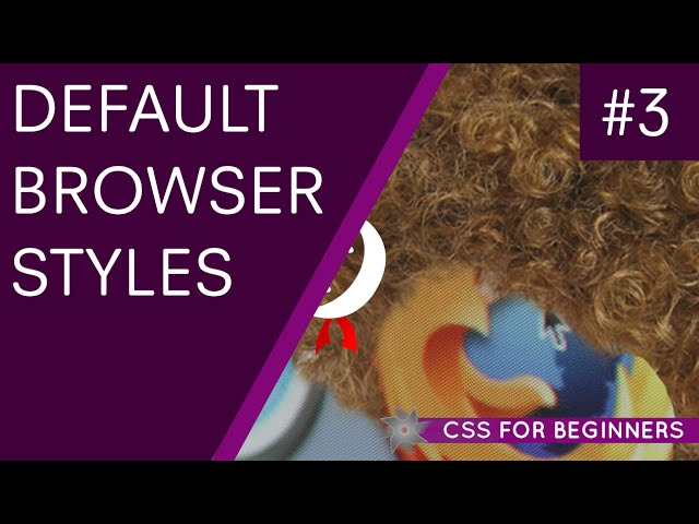 CSS Tutorial For Beginners 03 - Default Browser Styles