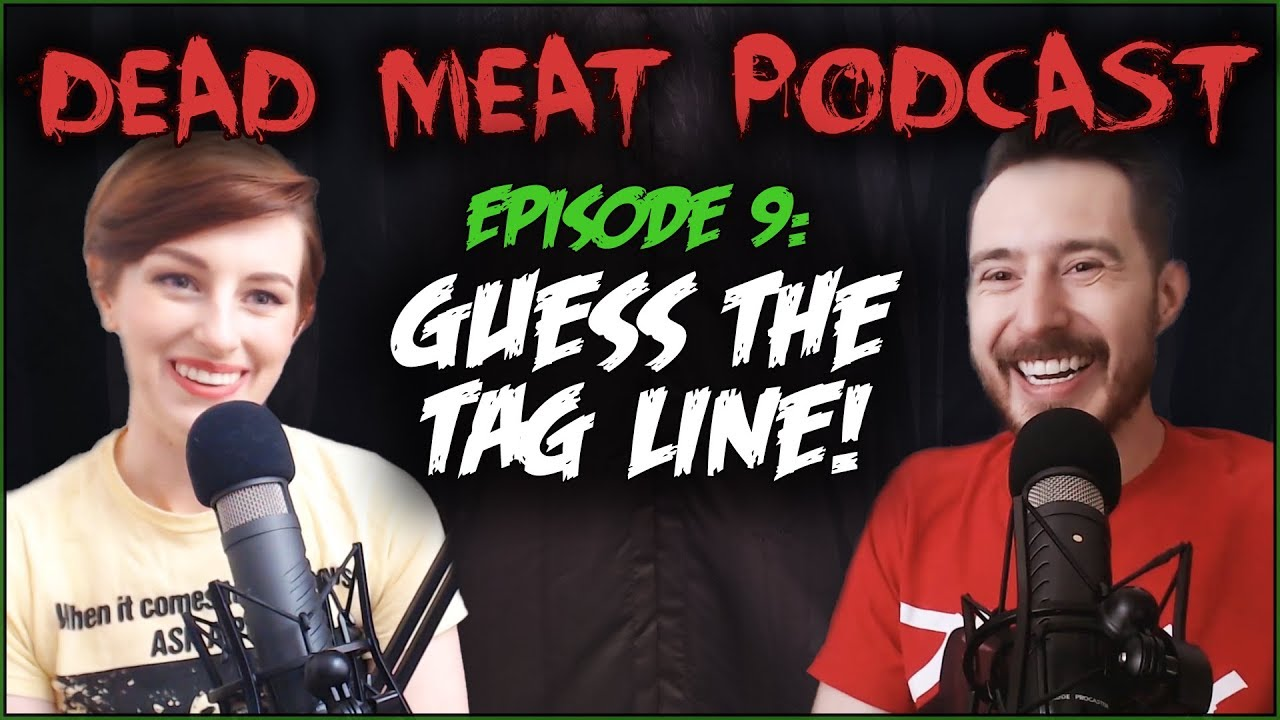 Guess the Tag Line! (DEAD MEAT PODCAST #9)