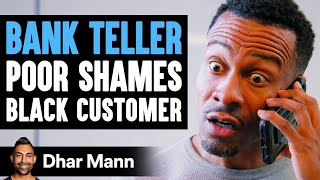 Bank Teller POOR SHAMES Black Customer, Instantly Regrets It | Dhar Mann