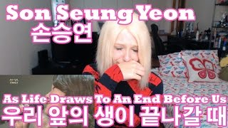 Son Seung Yeon - As Life Draws to An End Before Us || 손승연 - 우리 앞의 생이 끝나갈 때 (Request)