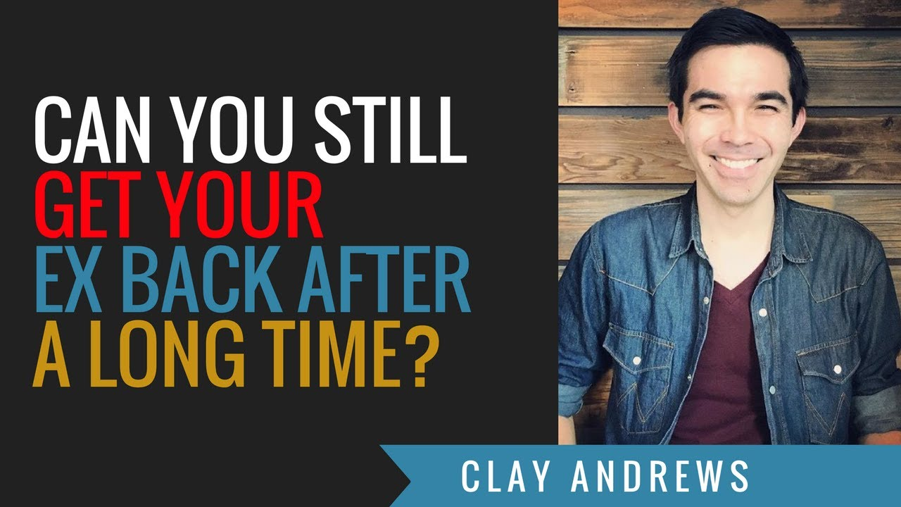 Can You Still Get Your Ex Back After Years? by Clay Andrews