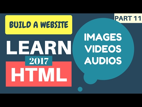 Learn HTML 2017 #11: How To Add Images, Videos, And Audios In HTML