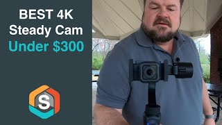Best steady cam 4K setup for under $300
