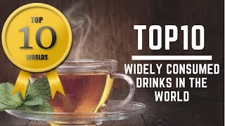 Top 10 Most Widely Consumed Drinks In The World 2018 - Top 10 Worlds