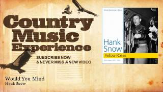 Hank Snow - Would You Mind - Country Music Experience YouTube Videos