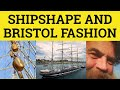 Ship Shape and Bristol Fashion Meaning Examples, C2 English Idioms CPE CAE IELTS British English
