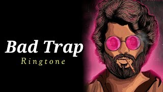 Bad Trap Ringtone | Download Now
