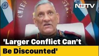 """""""Larger Conflict Can't Be Discounted,"""" General Bipin Rawat Warns On China"""