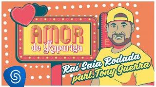 Raí Saia Rodada - Amor de Rapariga part. @Tony Guerra (Lyric Video)