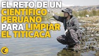El reto de un científico peruano para limpiar el lago Titicaca - El Comercio | elcomercio.pe