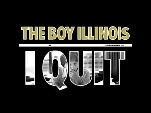 The boy illinois i quit