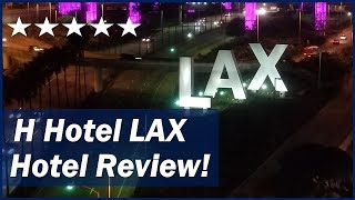 H Hotel LAX Review! | Why You Should Stay at an Airport Hotel