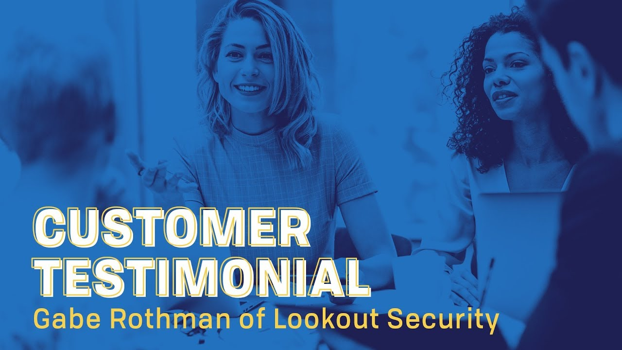 Customer Testimonial with Gabe Rothman of Lookout Security