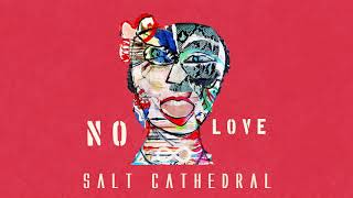 Salt Cathedral - No Love [Ultra Music]