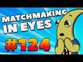 CS:GO - MatchMaking in Eyes #124