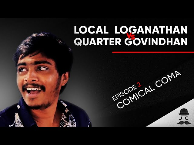 Comical Coma - Local loganathan Vs Quarter govindhan | EP 02 #Jumpcutsseries