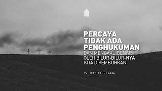 Ps. Ivan Tanudjaja - Percaya Tidak Ada Penghukuman Dan Mengaku Benar, Oleh Bilur-Nya Kita Sembuh